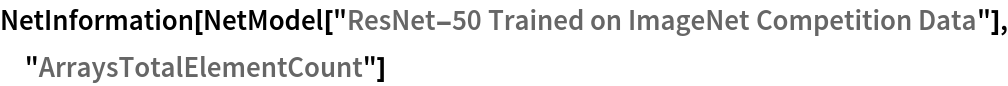 "NetInformation[  NetModel[""ResNet-50 Trained on ImageNet Competition Data""], \ ""ArraysTotalElementCount""]"