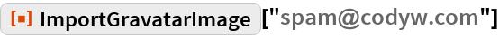 """ResourceFunction[""""ImportGravatarImage""""][""""spam@codyw.com""""]"""