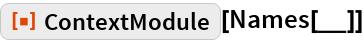 "ResourceFunction[""ContextModule""][Names[__]]"