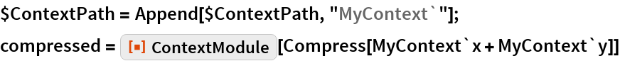 "$ContextPath = Append[$ContextPath, ""MyContext`""]; compressed = ResourceFunction[""ContextModule""][   Compress[MyContext`x + MyContext`y]]"