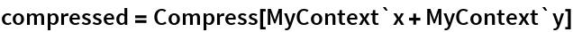compressed = Compress[MyContext`x + MyContext`y]
