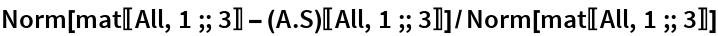 Norm[mat[[All, 1 ;; 3]] - (A.S)[[All, 1 ;; 3]]]/  Norm[mat[[All, 1 ;; 3]]]