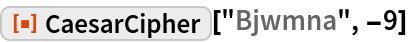 """ResourceFunction[""""CaesarCipher""""][""""Bjwmna"""", -9]"""