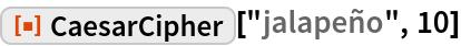 "ResourceFunction[""CaesarCipher""][""jalapeño"", 10]"