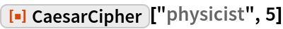 """ResourceFunction[""""CaesarCipher""""][""""physicist"""", 5]"""