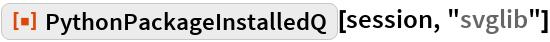 """ResourceFunction[""""PythonPackageInstalledQ""""][session, """"svglib""""]"""