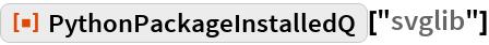"""ResourceFunction[""""PythonPackageInstalledQ""""][""""svglib""""]"""