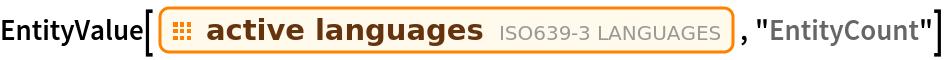 "EntityValue[EntityClass[""ISOLanguage"", ""Active""], ""EntityCount""]"
