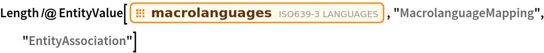 """Length /@ EntityValue[EntityClass[""""ISOLanguage"""", """"Macrolanguages""""], """"MacrolanguageMapping"""", """"EntityAssociation""""]"""