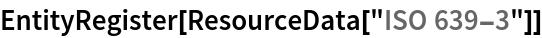 "EntityRegister[ResourceData[\!\(\* TagBox[""\""\<ISO 639-3\>\"""", #& , BoxID -> ""ResourceTag-ISO 639-3-Input"", AutoDelete->True]\)]]"