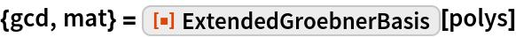 """{gcd, mat} = ResourceFunction[""""ExtendedGroebnerBasis""""][polys]"""