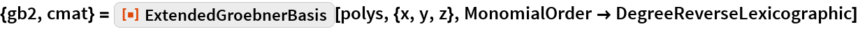 "{gb2, cmat} = ResourceFunction[""ExtendedGroebnerBasis""][polys, {x, y, z}, MonomialOrder -> DegreeReverseLexicographic]"