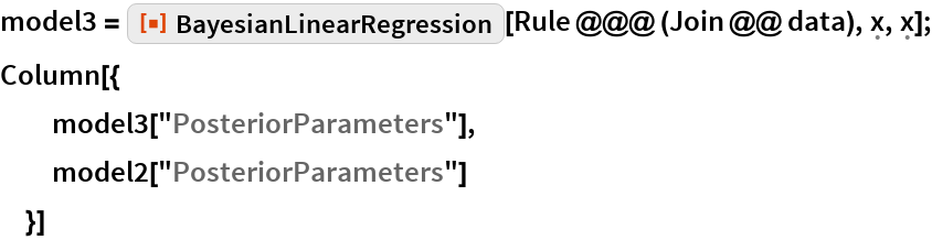 "model3 = ResourceFunction[""BayesianLinearRegression""][    Rule @@@ (Join @@ data), \[FormalX], \[FormalX]]; Column[{   model3[""PosteriorParameters""],   model2[""PosteriorParameters""]   }]"