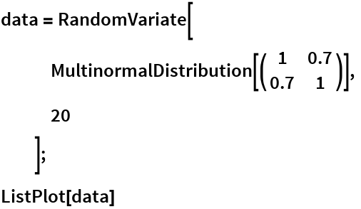 data = RandomVariate[    MultinormalDistribution[( {       {1, 0.7},       {0.7, 1}      } )],    20    ]; ListPlot[data]