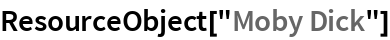 """ResourceObject[""""Moby Dick""""]"""