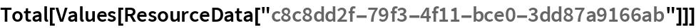 """Total[Values[ResourceData[""""c8c8dd2f-79f3-4f11-bce0-3dd87a9166ab""""]]]"""