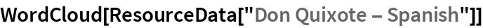 "WordCloud[ResourceData[""Don Quixote - Spanish""]]"