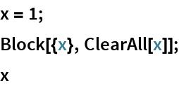 x = 1; Block[{x}, ClearAll[x]]; x