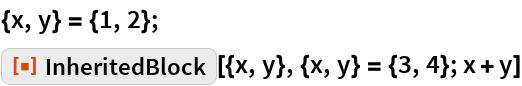 "{x, y} = {1, 2}; ResourceFunction[""InheritedBlock""][{x, y}, {x, y} = {3, 4}; x + y]"