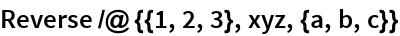 Reverse /@ {{1, 2, 3}, xyz, {a, b, c}}