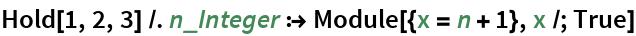 Hold[1, 2, 3] /. n_Integer :> Module[{x = n + 1}, x /; True]