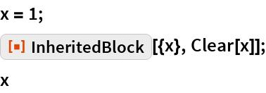 """x = 1; ResourceFunction[""""InheritedBlock""""][{x}, Clear[x]]; x"""