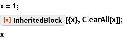 "x = 1; ResourceFunction[""InheritedBlock""][{x}, ClearAll[x]]; x"
