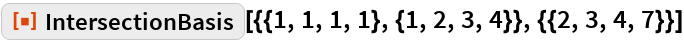 """ResourceFunction[  """"IntersectionBasis""""][{{1, 1, 1, 1}, {1, 2, 3, 4}}, {{2, 3, 4, 7}}]"""