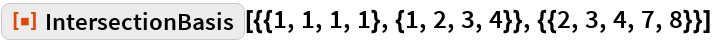 """ResourceFunction[  """"IntersectionBasis""""][{{1, 1, 1, 1}, {1, 2, 3, 4}}, {{2, 3, 4, 7, 8}}]"""