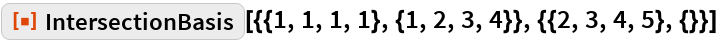 """ResourceFunction[  """"IntersectionBasis""""][{{1, 1, 1, 1}, {1, 2, 3, 4}}, {{2, 3, 4, 5}, {}}]"""