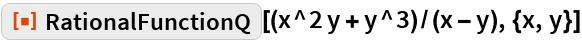 "ResourceFunction[""RationalFunctionQ""][(x^2 y + y^3)/(x - y), {x, y}]"