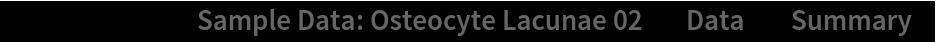 "ResourceData[\!\(\* TagBox[""\""\<Sample Data: Osteocyte Lacunae 02\>\"""", #& , BoxID -> ""ResourceTag-Sample Data: Osteocyte Lacunae 02-Input"", AutoDelete->True]\), ""Data""][""Summary""]"