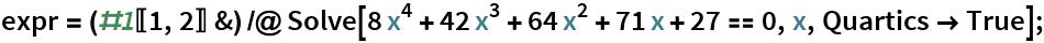 expr = (#1[[1, 2]] &) /@ Solve[8 x^4 + 42 x^3 + 64 x^2 + 71 x + 27 == 0, x, Quartics -> True];