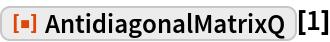 "ResourceFunction[""AntidiagonalMatrixQ""][1]"