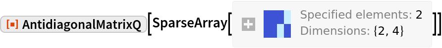 "ResourceFunction[""AntidiagonalMatrixQ""][SparseArray[  Automatic, {2, 4}, 0, {1, {{0, 1, 2}, {{4}, {3}}}, {1, 1}}]]"