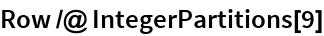 Row /@ IntegerPartitions[9]