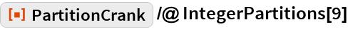 "ResourceFunction[""PartitionCrank""] /@ IntegerPartitions[9]"
