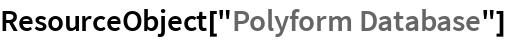 "ResourceObject[""Polyform Database""]"
