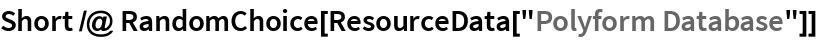"Short /@ RandomChoice[ResourceData[""Polyform Database""]]"