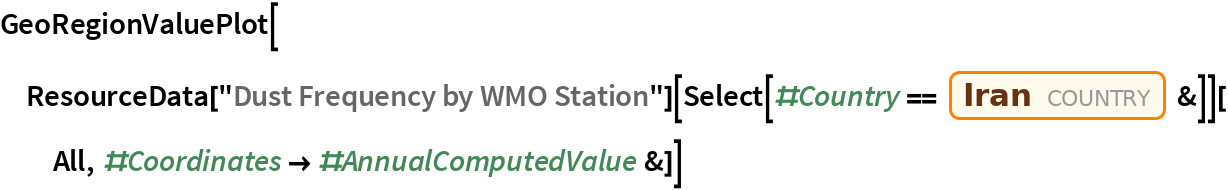 """GeoRegionValuePlot[  ResourceData[""""Dust Frequency by WMO Station""""][    Select[#Country == Entity[""""Country"""", """"Iran""""] &]][   All, #Coordinates -> #AnnualComputedValue &]]"""
