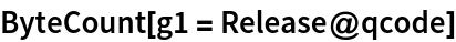 ByteCount[g1 = Release@qcode]