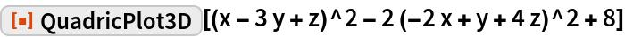 "ResourceFunction[  ""QuadricPlot3D""][(x - 3 y + z)^2 - 2 (-2 x + y + 4 z)^2 + 8]"
