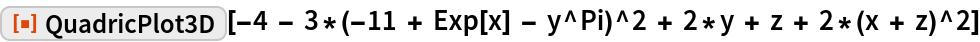 "ResourceFunction[  ""QuadricPlot3D""][-4 - 3*(-11 + Exp[x] - y^Pi)^2 + 2*y + z + 2*(x + z)^2]"