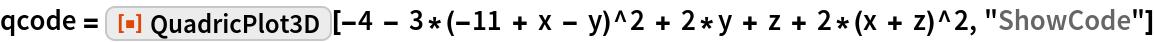"""qcode = ResourceFunction[   """"QuadricPlot3D""""][-4 - 3*(-11 + x - y)^2 + 2*y + z + 2*(x + z)^2, """"ShowCode""""]"""