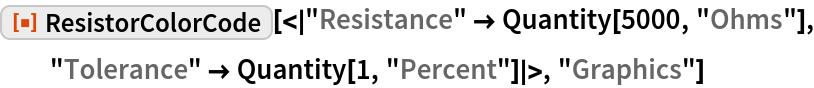 "ResourceFunction[  ""ResistorColorCode""][<|""Resistance"" -> Quantity[5000, ""Ohms""], ""Tolerance"" -> Quantity[1, ""Percent""]|>, ""Graphics""]"