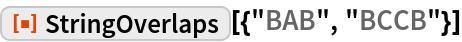 "ResourceFunction[""StringOverlaps""][{""BAB"", ""BCCB""}]"