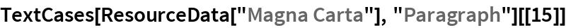 "TextCases[ResourceData[""Magna Carta""], ""Paragraph""][[15]]"