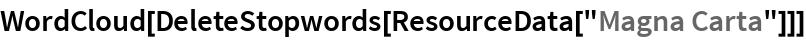 "WordCloud[DeleteStopwords[ResourceData[""Magna Carta""]]]"
