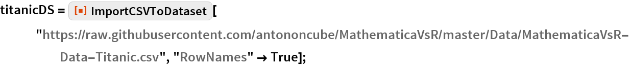 "titanicDS = ResourceFunction[""ImportCSVToDataset""][    ""https://raw.githubusercontent.com/antononcube/MathematicaVsR/\ master/Data/MathematicaVsR-Data-Titanic.csv"", ""RowNames"" -> True];"