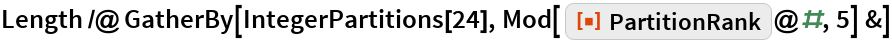 """Length /@ GatherBy[IntegerPartitions[24], Mod[ ResourceFunction[""""PartitionRank""""]@#, 5] &]"""